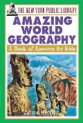 The New York Public Library Amazing World Geography: A Book of Answers for Kids (New York Public Library Answer Books for Kids Series)