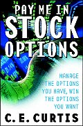 Pay Me in Stock Options Manage the Options You Have Win the Options You Want