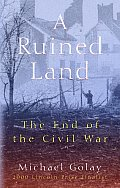 A Ruined Land: The End Of The Civil War by Michael Golay
