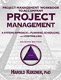 Project Management Workbook to Accompany Project Management: A Systems Approach to Planning, Scheduling, & Controlling 7ed.