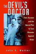Devils Doctor Felix Kersten & the Secret Plot to Turn Himmler Against Hitler