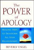 Power of Apology A Healing Steps to Transform All Your Relationships