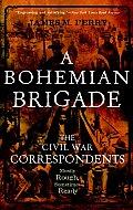 Bohemian Brigade The Civil War Correspondents Mostly Rough Sometimes Ready