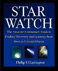 Star Watch : the Amateur Astronomer's Guide To Finding, Observing, and Learning About Over 125 Celestial Objects (03 Edition)