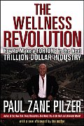 Wellness Revolution How to Make a Fortune in the Next Trillion Dollar Industry