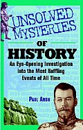 Unsolved Mysteries of History An Eye Opening Investigation Into the Most Baffling Events of All Time