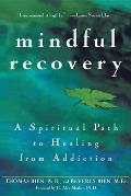Mindful Recovery A Spiritual Path to Healing from Addiction