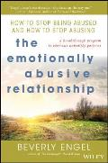 The Emotionally Abusive Relationship: How To Stop Being Abused and How To Stop Abusing