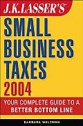 J K Lassers Small Business Taxes 2004