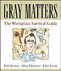 Gray Matters The Workplace Survival Guide