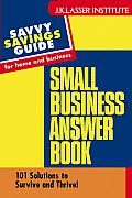 Small Business Answer Book: 101 Solutions to Survive and Thrive!