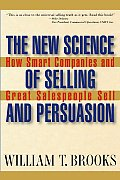 New Science of Selling & Persuasion How Smart Companies & Great Salespeople Sell