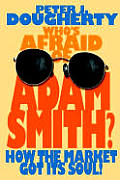 Who's Afraid of Adam Smith: How the Market Got Its Soul