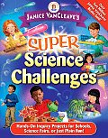 Janice VanCleave's Super Science Challenges: Hands-On Inquiry Projects for Schools, Science Fairs, or Just Plain Fun! (Janice VanCleave's Science for Fun)