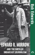 Edward R Murrow & the Birth of Broadcast Journalism
