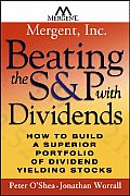 Beating the S&P with Dividends How to Build a Superior Portfolio of Dividend Yielding Stocks
