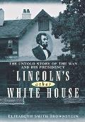 Lincoln's Other White House: The Untold Story of the Man and His Presidency Cover