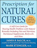Prescription for Natural Cures A Self Care Guide for Treating Health Problems with Natural Remedies Including Diet & Nutrition Nutritional Supplements