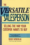 The Versatile Salesperson: Selling the Way Your Customer Wants to Buy