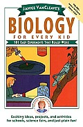 Janice VanCleave's Biology for Every Kid: 101 Easy Experiments That Really Work