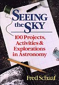 Seeing the Sky: 100 Projects, Activities, and Explorations in Astronomy (Wiley Science Editions)