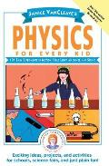 Janice VanCleave's Physics for Every Kid: 101 Easy Experiments in Motion, Heat, Light, Machines, and Sound (Janice VanCleave Science for Every Kid Series)