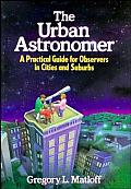 The Urban Astronomer: A Practical Guide for Observers in Cities and Suburbs (Wiley Science Editions) Cover
