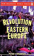 Revolution in Eastern Europe Understanding the Collapse of Communism in Poland Hungary East Germany Czechoslovakia Romania & the Soviet Union