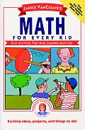 Janice VanCleave's Math for Every Kid: Easy Activities That Make Learning Math Fun (Janice VanCleave Science for Every Kid Series) Cover