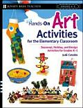 Hands-On Art Activities for the Elementary Classroom: Seasonal, Holiday, and Design Activities for Grades K-5