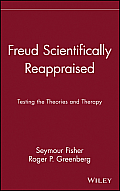 Freud Scientifically Reappraised: Testing the Theories and Therapy
