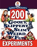 Janice VanCleaves 200 Gooey Slippery Slimy Weird & Fun Experiments