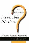 Inevitable Illusions How Mistakes of Reason Rule Our Minds
