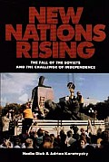 New Nations Rising The Fall of the Soviets & the Challenge of Independence