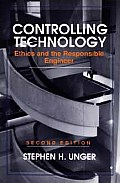 Controlling Technology: Ethics and the Responsible Engineer