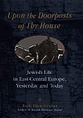 Upon the Doorposts of Thy House: Jewish Life in East-Central Europe, Yesterday and Today