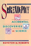 Serendipity: Accidental Discoveries in Science (Wiley Science Editions)