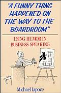 A Funny Thing Happened on the Way to the Boardroom: Using Humor in Business Speaking