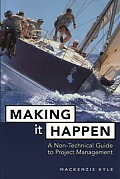 Making It Happen : a Non-technical Guide To Project Management (98 Edition)