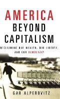 America Beyond Capitalism: Reclaiming Our Wealth, Our Liberty, and Our Democracy Cover