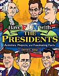 Have Fun with the Presidents: Activites, Projects, and Fascinating Facts