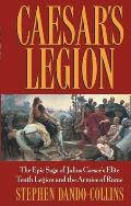 Caesars Legion The Epic Saga of Julius Caesars Elite Tenth Legion & the Armies of Rome