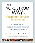 Nordstrom Way to Customer Service Excellence A Handbook for Implementing Great Service in Your Organization