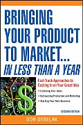 Bringing Your Product to Market in Less Than a Year Fast Track Approaches to Cashing in on Your Great Idea