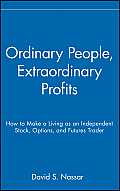 Ordinary People, Extraordinary Profits: How to Make a Living as an Independent Stock and Futures Trader