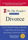 We the Peoples Guide to Divorce A Do It Yourself Guide to Reaching an Agreement with Your Spouse & Getting a Hassle Free Divorce