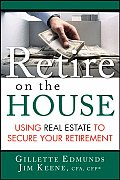 Retire on the House Using Real Estate to Secure Your Retirement