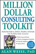 Million Dollar Consulting Toolkit Step By Step Guidance Checklists Templates & Samples from the Million Dollar Consultant