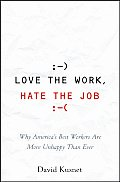 Love the Work, Hate the Job: Why America's Best Workers Are Unhappier Than Ever Cover