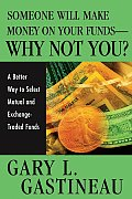 Someone Will Make Money on Your Funds - Why Not You?: A Better Way to Pick Mutual and Exchange-Traded Funds